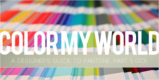 Color My World: A Designer's Guide To Pantone Part 1: Goe